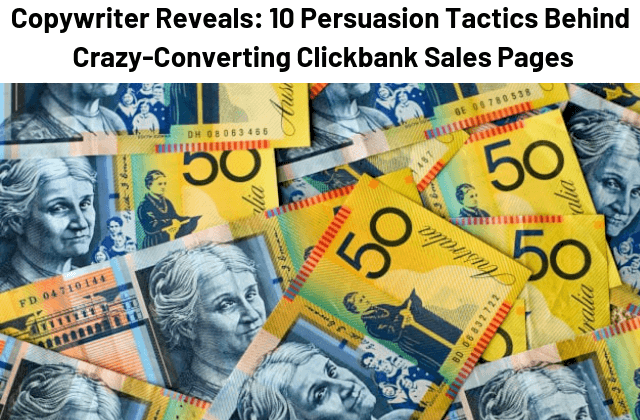 Copywriter Reveals: 10 Persuasion Tactics Behind Crazy-Converting ClickBank Sales Pages