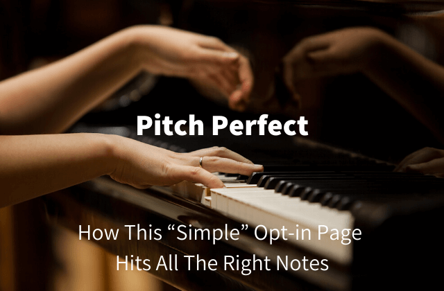 "Pitch Perfect: How This ""Simple"" Opt-in Page Hits All The Right Notes"