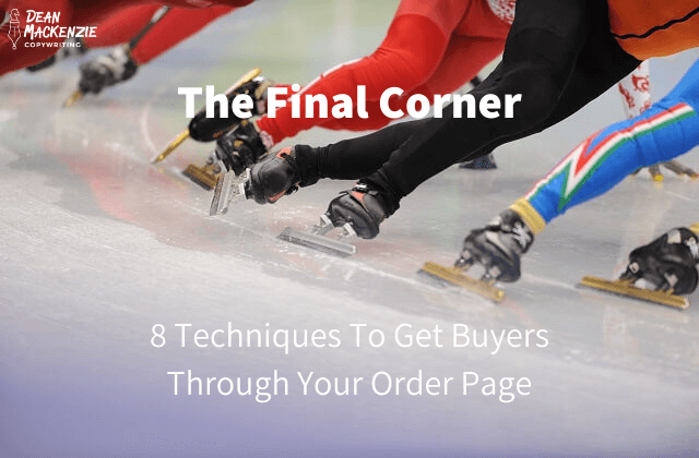 The Final Corner: 8 Techniques To Get Buyers Past Your Order Page