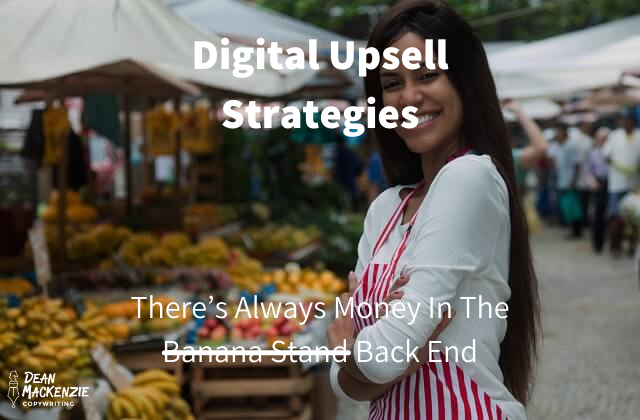 Digital Upsell Strategies: There's Always Money In The Back End